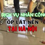 Nhân công ốp lát nền tại Hà Nội