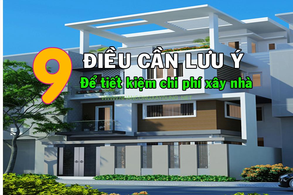 9 điều cần lưu ý để tiết kiệm chi phí khi xây nhà