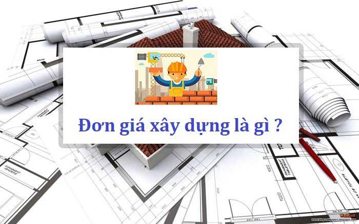 Tìm hiểu đơn giá xây dựng là gì